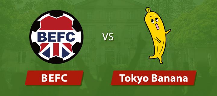 BEFC vs Tokyo Banana