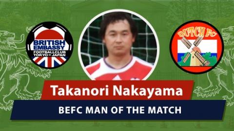 MOM - BEFC vs Dutch FC - Takanori Nakayama